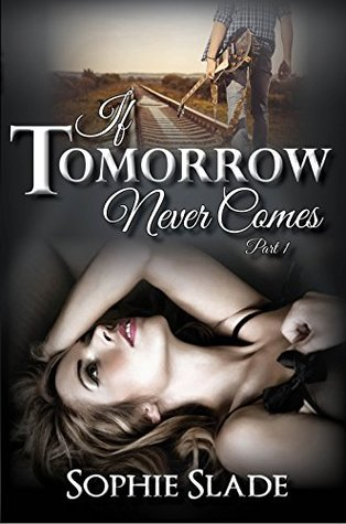 if-tomorrow-never-comes-part-1-2-by-sophie-slade